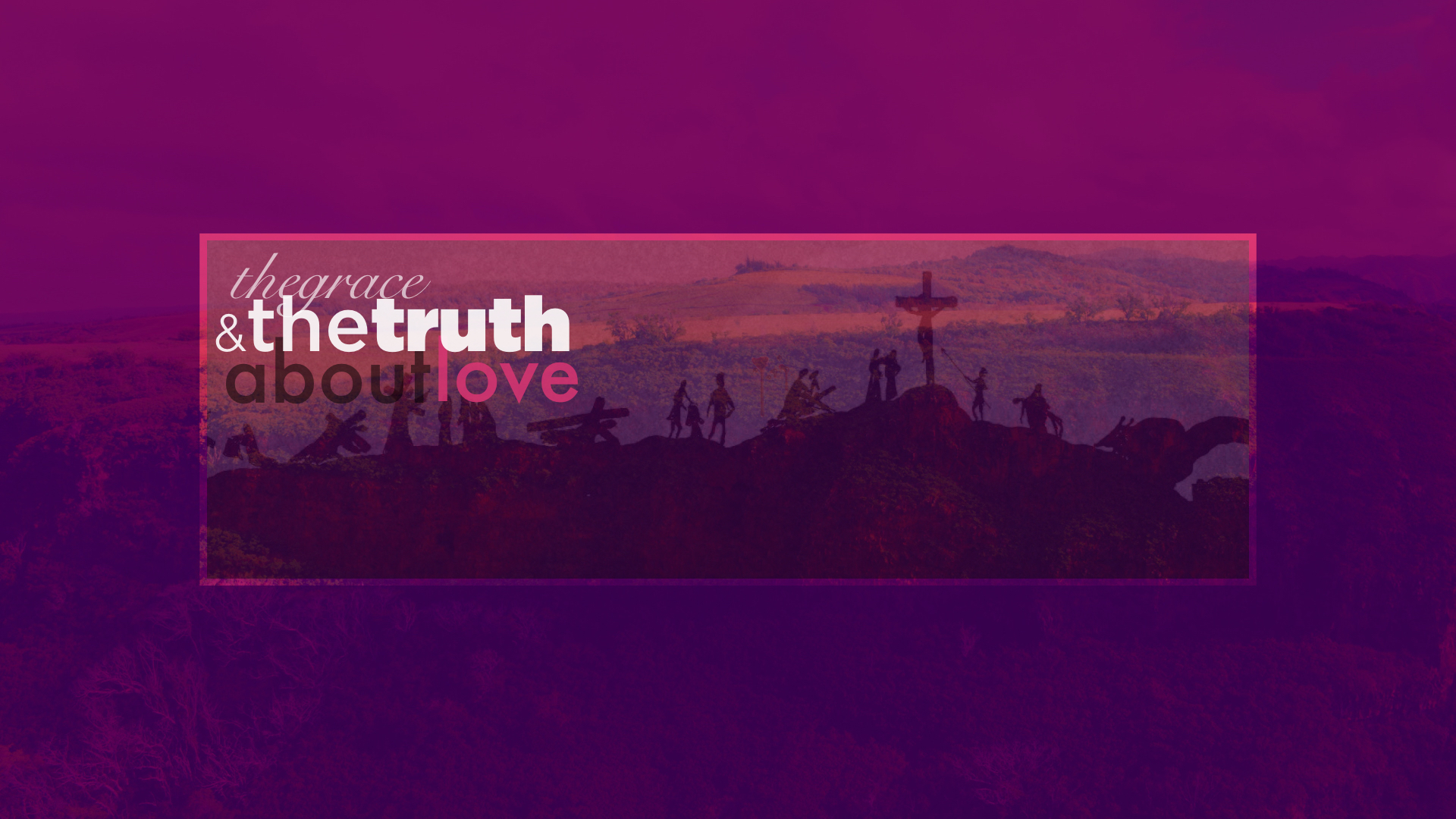 The Grace and The Truth About Love